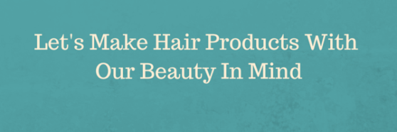 Let's Make Hair Products With Our Beauty